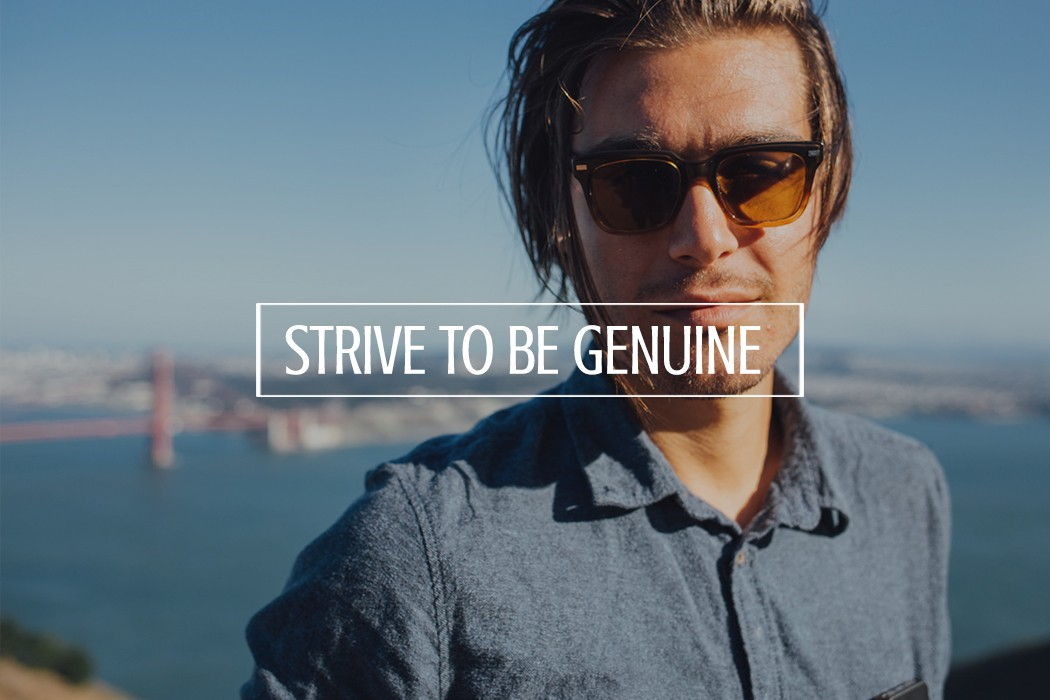 don't strive to be missed, strive to be genuine